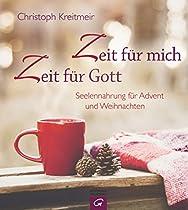 ZEIT FÜR MICH - ZEIT FÜR GOTT: SEELENNAHRUNG FÜR ADVENT UND WEIHNACHTEN (GERMAN EDITION)
