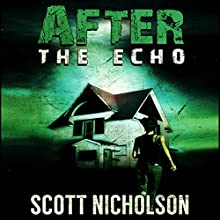 After: The Echo: AFTER Post-Apocalyptic Series, Book 2 (       UNABRIDGED) by Scott Nicholson Narrated by Kevin Clay