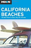 Moon California Beaches: The Best Places to Swim, Play, Eat, and Stay (Moon Handbooks) (1566916143) by Bisbort, Alan