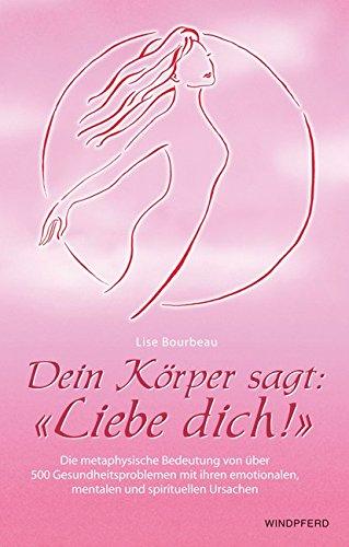 Dein-Krper-sagt-Liebe-dich-Die-metaphysische-Bedeutung-von-ber-500-Gesundheitsproblemen-mit-ihren-emotionalen-mentalen-und-spirituellen-Ursachen
