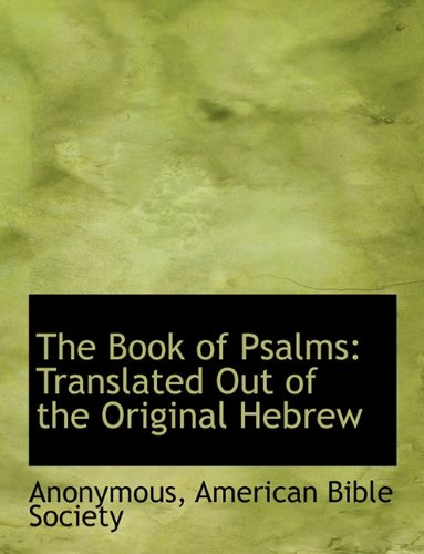 The Book of Psalms: Translated Out of the Original Hebrew