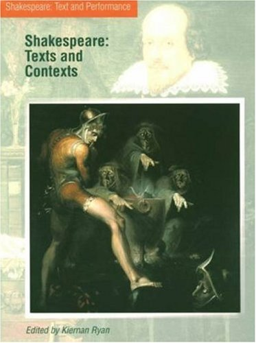 Shakespeare: Texts and Contexts (Shakespeare, Text and Performance)