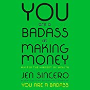 You Are a Badass at Making Money: Master the Mindset of Wealth | [Jen Sincero]