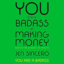 You Are a Badass at Making Money: Master the Mindset of Wealth Audiobook by Jen Sincero Narrated by Jen Sincero