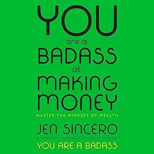 You Are a Badass at Making Money: Master the Mindset of Wealth Hörbuch von Jen Sincero Gesprochen von: Jen Sincero