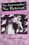 img - for No Surrender! No Retreat!: African-American Pioneer Performers of 20th Century American Theater by Gill, Glenda E. (2000) Hardcover book / textbook / text book