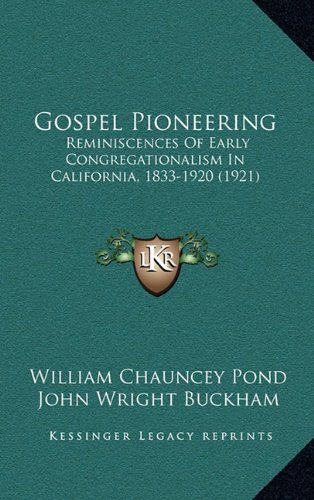 Gospel Pioneering: Reminiscences of Early Congregationalism in California, 1833-1920 (1921)