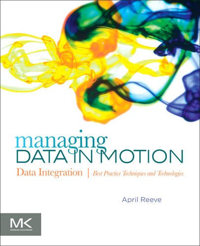 Managing Data in Motion: Data Integration Best Practice Techniques and Technologies