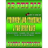 Strippers And Stockings and The Jesus Race (Ed The Elf #1 and #2)di Laura Fantasia