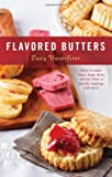Lucy Vaserfirer Flavored Butters: How to Make Them, Shape Them, and Use Them as Spreads, Toppings, and Sauces (50)