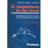 EL MAGNETISMO DE LAS ROCAS. Su aplicación a la correlación geológica, la deriva continental, la tectónica de placas...