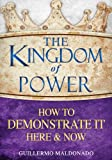 img - for The Kingdom Of Power: How To Demonstrate It Here And Now book / textbook / text book