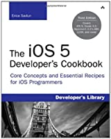 The iOS 5 Developer`s Cookbook: Core Concepts and Essential Recipes for iOS Programmers, 3rd Edition ebook download