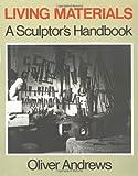 Living Materials: A Sculptors Handbook