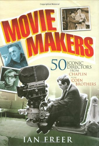 Movie Makers: 50 Iconic Directors from Chaplin to the Coen Brothers