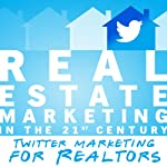 Real Estate Marketing in the 21st Century: Twitter Marketing for Realtors (Real Estate Marketing Series)   Michael Smythe