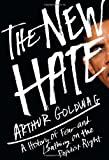 The New Hate: A History of Fear and Loathing on the Populist Right