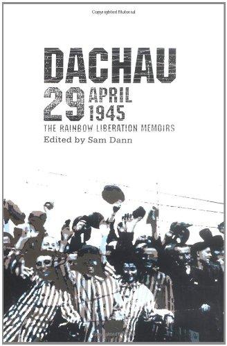 Dachau 29 April 1945: The Rainbow Liberation Memoirs