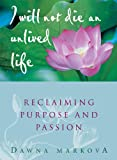 I Will Not Die an Unlived Life: Reclaiming Purpose and Passion (1573241016) by Markova, Dawna