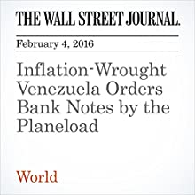 Inflation-Wrought Venezuela Orders Bank Notes by the Planeload Other by Kejal Vyas Narrated by Alexander Quincy