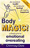 Body MAGIC!: a Blissful End to Emotional Overeating (English Edition)