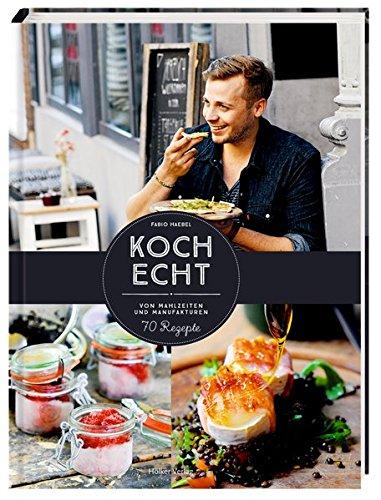 KochEcht: Von Mahlzeiten und Manufakturen. 70 Rezepte