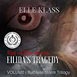 Eye of the Storm: Eilida's Tragedy: Ruthless Storm Trilogy, Book 1 | Elle Klass