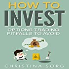 How to Invest: Options Trading Pitfalls to Avoid Hörbuch von Christina Sorg Gesprochen von: sangita chauhan