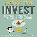 How to Invest: Options Trading Pitfalls to Avoid | Christina Sorg