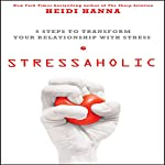 Stressaholic: 5 Steps to Transform Your Relationship with Stress | Heidi Hanna
