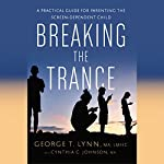 Breaking the Trance: A Practical Guide for Parenting the Screen-Dependent Child | George T. Lynn,Cynthia C. Johnson