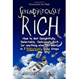 Serendipitously Rich: How to Get Delightfully, Delectably, Deliciously Rich (or Anything Else You Want) in 7 Ridiculously Easy Steps ~ Madeleine Kay