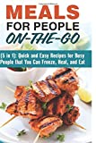 img - for Meals for People On-the-Go (5 in 1): Quick and Easy Recipes for Busy People that You Can Freeze, Heat, and Eat (Microwave & Freezer Meals) book / textbook / text book