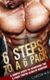 Six-Pack Abs: 6 STEPS TO A 6 PACK!: 6 simple steps to achieving the 6 pack you've always wanted! (Abs, Fitness, Calisthenics, Shredded Abs, Weight Loss)