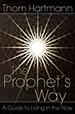 The prophet&#39;s way : a guide to living in the now