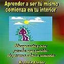 ¿Aprender a ser tu mismo; comienza en tu interior? (Spanish Edition) Audiobook by Brenda Ehrler Narrated by Susana Rodriguez