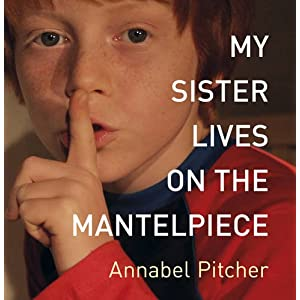 My Sister Lives on the Mantlepiece by Annabel Pitcher