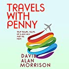 Travels with Penny: True Travel Tales of a Gay Guy and His Mom Hörbuch von David Alan Morrison Gesprochen von: David Alan Morrison