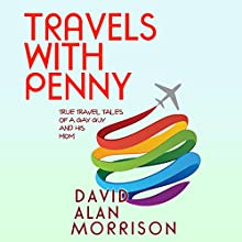 Travels with Penny: True Travel Tales of a Gay Guy and His Mom Audiobook by David Alan Morrison Narrated by David Alan Morrison