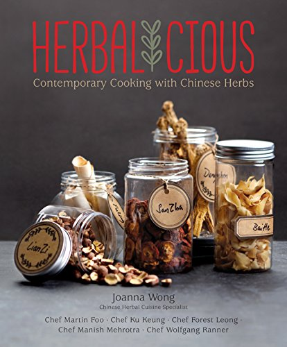 Herbalicious: Contemporary Cooking with Chinese Herbs by Joanna Wong, Martin Foo