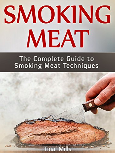 Smoking Meat: The Complete Guide to Smoking Meat Techniques by Tina Mills