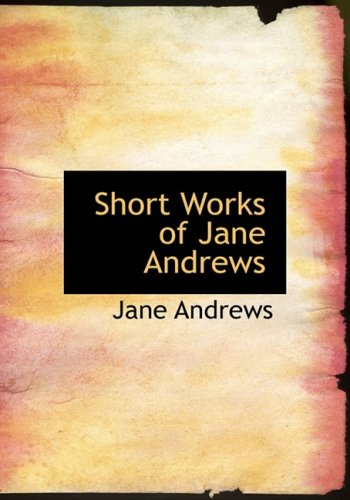 Short Works of Jane Andrews (Large Print Edition)