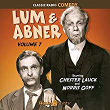 Lum & Abner, Volume 7  by Chester Lauck, Norris Goff Narrated by Chester Lauck, Norris Goff
