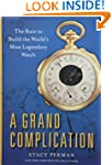 A Grand Complication: The Race to Bui...