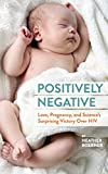Positively Negative: Love, Pregnancy, and Sciences Surprising Victory Over HIV