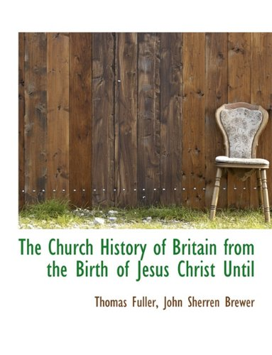 The Church History of Britain from the Birth of Jesus Christ Until