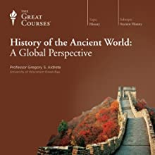 History of the Ancient World: A Global Perspective Lecture by  The Great Courses Narrated by Professor Gregory S. Aldrete