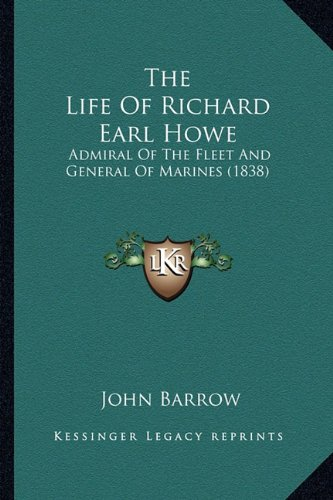The Life of Richard Earl Howe: Admiral of the Fleet and General of Marines (1838)