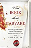 That Book about Harvard: Surviving the World's Most Famous University, One Embarrassment at a Time