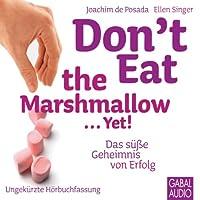 Don't eat the Marshmallow... Yet!: Das süße Geheimnis von Erfolg Hörbuch von Joachim de Posada, Ellen Singer Gesprochen von: Gilles Karolyi, Gisa Bergmann